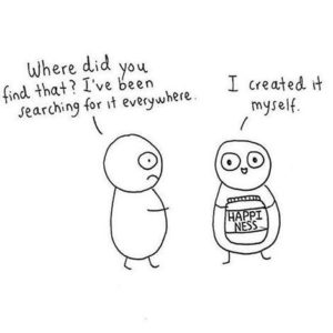 Finding Happiness by Creating It