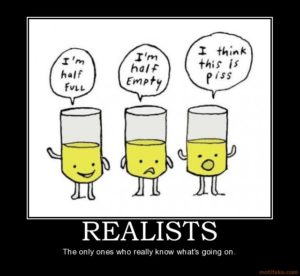 Realists: Glass Half Full